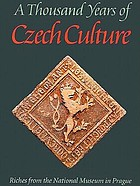 A thousand years of Czech culture / riches from the National Museum in Prague
