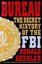 The bureau : the secret history of the FBI