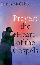 Prayer-- the heart of the Gospels