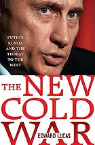The new cold war : the future of Putin's Russia and the threat to the West