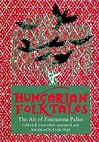Hungarian folktales : the art of Zsuzsanna Palkó