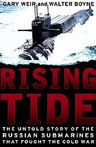 Rising tide : the untold story of the Russian submarines that fought the Cold War