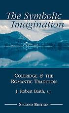 The symbolic imagination : Coleridge and the romantic tradition