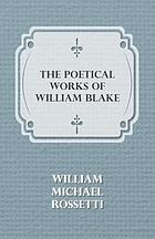 The poetical works of William Blake; a new and verbatim text from the manuscript engraved and letterpress originals