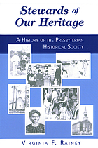 Stewards of our heritage : a history of the Presbyterian Historical Society