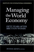 Managing the world economy : fifty years after Bretton Woods