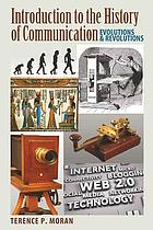 Introduction to the history of communication : evolutions & revolutions
