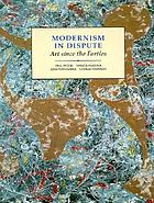 Modernism in dispute : art since the Forties Modern Art : Practices and Debates