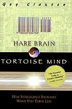 Hare brain, tortoise mind : why intelligence increases when you think less