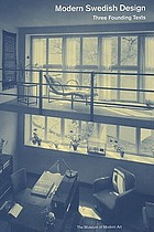 Modern Swedish design : three founding textsModern Swedish design : three founding texts : by Uno Åhrén, Gunnar Asplund, Wolter Gahn, Ellen Key, Sven Markelius, Gregor Paulsson, and Eskil Sundahl