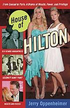 House of Hilton : from Conrad to Paris: a drama of wealth, power, and privilege