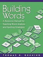 Building words : a resource manual for teaching word analysis and spelling strategies
