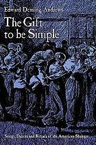 The gift to be simple; songs, dances and rituals of the American Shakers