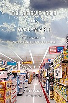 To serve God and Wal-Mart : the making of Christian free enterprise