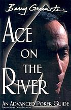 Ace on the river : an advanced poker guide Ace on the River