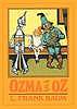Ozma of Oz : a record of her adventures with Dorothy Gale of Kansas, the Yellow Hen, the Scarecrow, the Tin Woodman, Tiktok, the Cowardly Lion and the Hungry Tiger, besides other good people too numerous to mention faithfully recorded herein Ozma of Oz