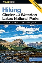 Hiking Glacier and Waterton Lakes National Parks : a guide to more than 60 of the area's greatest hiking adventures