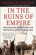 In the ruins of empire : the Japanese surrender and the battle for postwar Asia