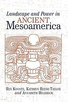 Landscape and power in ancient Mesoamerica