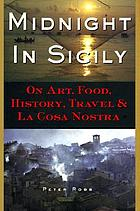Midnight in Sicily : on art, food, history, travel, and La Cosa Nostra