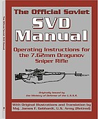 The official Soviet SVD manual : operating instructions for the 7.62mm Dragunov sniper rifle