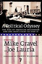 A political odyssey : the rise of American militarism and one man's fight to stop it