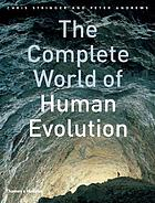 The complete world of human evolution : with 432 illustrations, 180 in colour