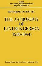 The astronomy of Levi ben Gerson (1288-1344) : a critical edition of chapters 1-20 with translation and commentary