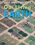Our living Earth : a story of people, ecology, and preservation