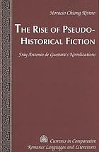The rise of pseudo-historical fiction : Fray Antonio de Guevara's novelizations