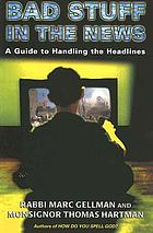 Bad stuff in the news : a guide to handling the headlines