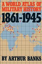 A world atlas of military history, 1861-1945