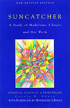 Suncatcher : a study of Madeleine L'Engle and her writing