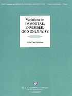 Variations on Immortal, invisible, God only wise : based on the traditional Welsh hymn St. Denio