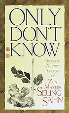 Only don't know : selected teaching letters of Zen master Seung Sahn