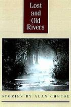 Lost and old rivers : stories