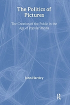 The politics of pictures : the creation of the public in the age of popular media