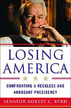 Losing America : confronting a reckless and arrogant presidency