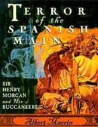Terror of the Spanish Main : Sir Henry Morgan and his buccaneers