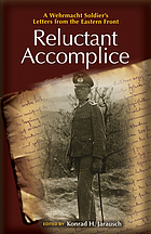 Reluctant accomplice : a Wehrmacht soldier's letters from the Eastern Front