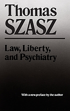 Law, liberty, and psychiatry; an inquiry into the social uses of mental health practices