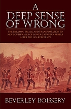 A deep sense of wrong : the treason, trials, and transportation to New South Wales of Lower Canadian rebels after the 1838 rebellion