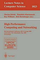 High performance computing and networking : 8th international conference, HPCN Europe, 2000, Amsterdam, the Netherlands, May 8-10, 2000 : proceedings