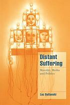 Distant suffering : morality, media, and politics