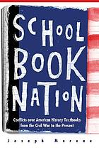 Schoolbook nation : conflicts over American history textbooks from the Civil War to the present