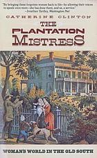 The plantation mistress : woman's world in the old South
