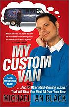 My custom van : and 50 other mind-blowing essays that will blow your mind all over your face