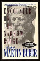 Encounter on the narrow ridge : a life of Martin Buber
