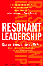 Resonant Leadership : renewing yourself and connecting with others through mindfulness, hope, and compassion