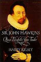 Sir John Hawkins : Queen Elizabeth's slave trader